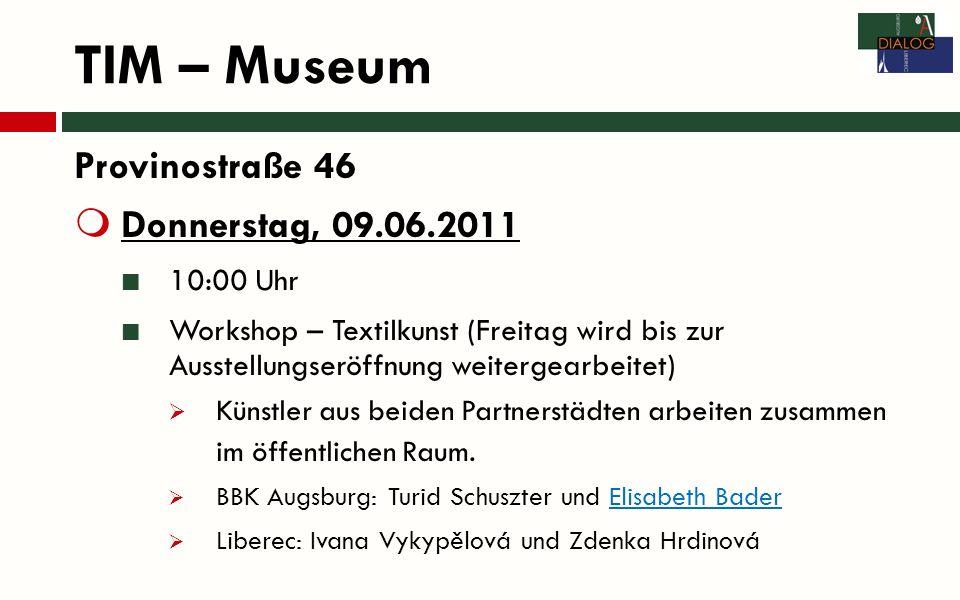 TIM – Museum Provinostraße 46 Donnerstag, 09.06.2011 10:00 Uhr Workshop – Textilkunst (Freitag wird bis zur Ausstellungseröffnung weitergearbeitet) Künstler aus beiden Partnerstädten arbeiten zusammen im öffentlichen Raum.