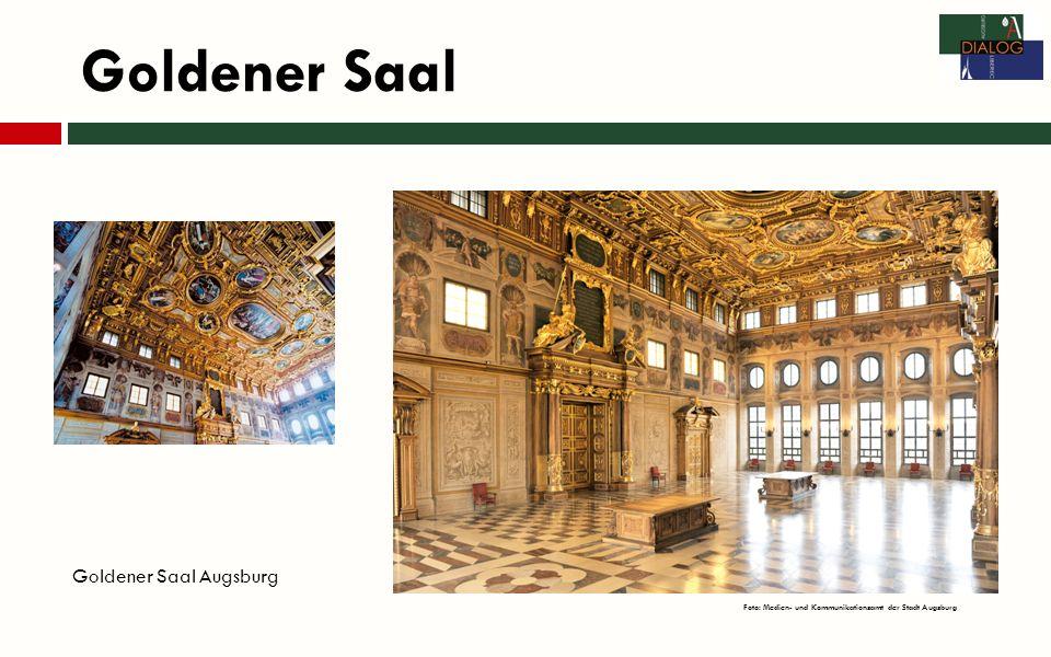 Goldener Saal Goldener Saal Augsburg Foto: Medien- und Kommunikationsamt der Stadt Augsburg