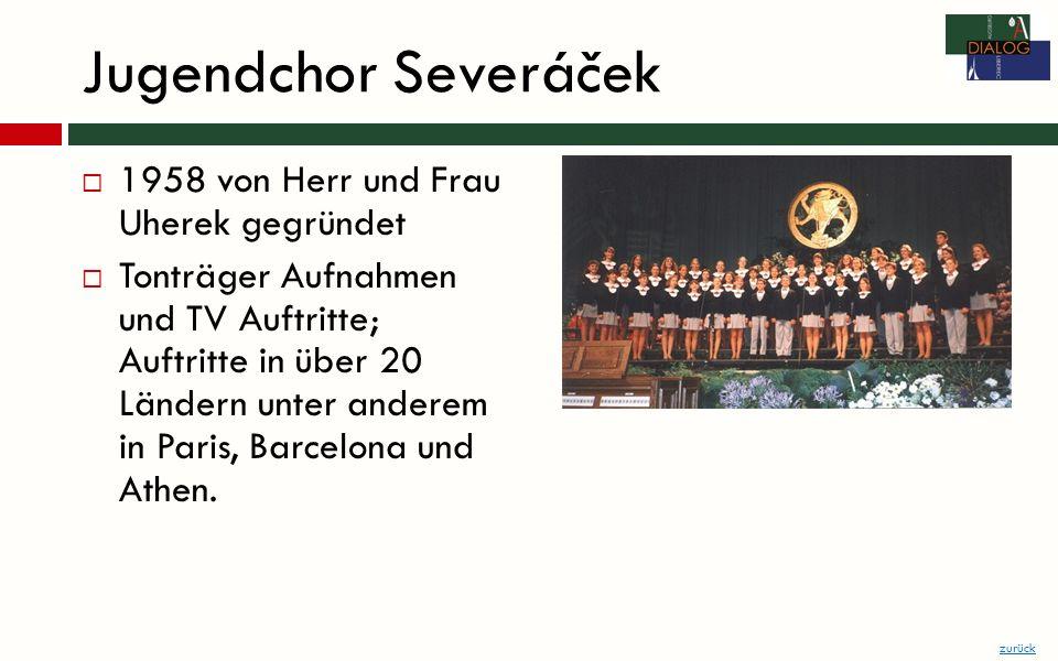 Jugendchor Severáček 1958 von Herr und Frau Uherek gegründet Tonträger Aufnahmen und TV Auftritte; Auftritte in über 20 Ländern unter anderem in Paris, Barcelona und Athen.