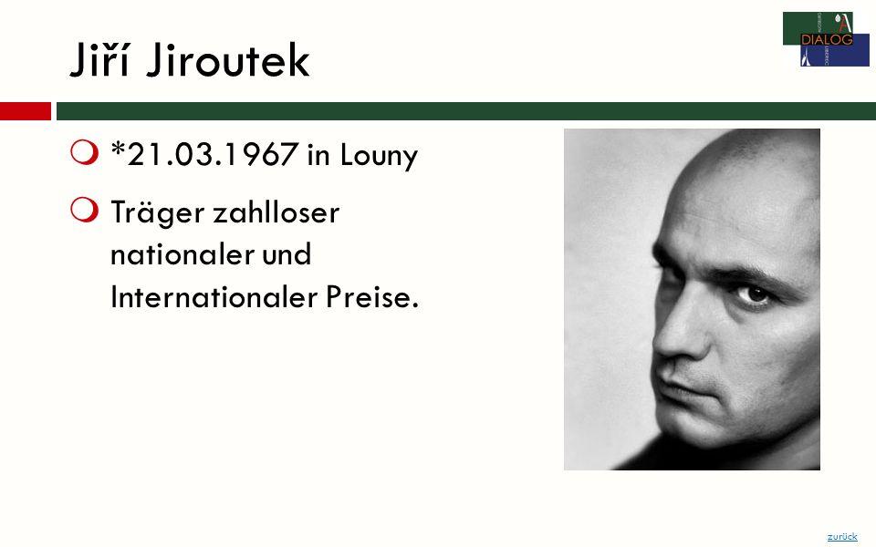 Jiří Jiroutek *21.03.1967 in Louny Träger zahlloser nationaler und Internationaler Preise. zurück