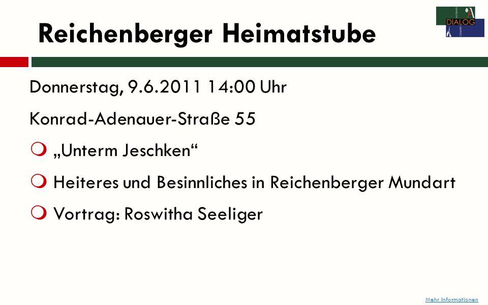 Donnerstag, 9.6.2011 14:00 Uhr Konrad-Adenauer-Straße 55 Unterm Jeschken Heiteres und Besinnliches in Reichenberger Mundart Vortrag: Roswitha Seeliger Mehr Informationen