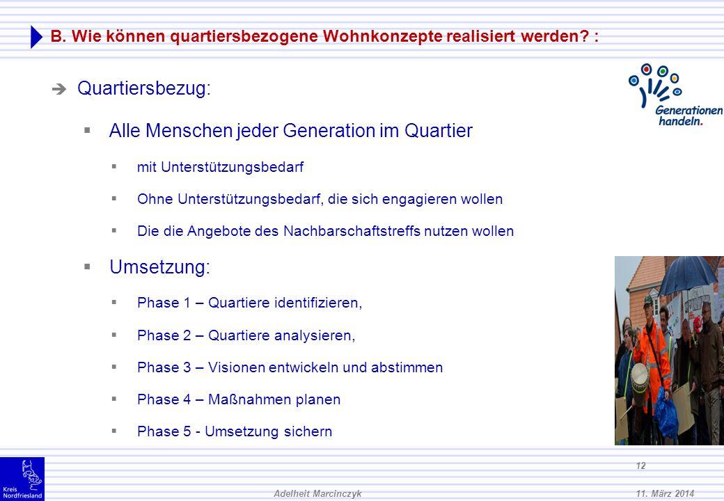 11. März 2014Adelheit Marcinczyk 11 Das erwartet Sie: A. Was sind Quartierskonzepte? B. Wie können Quartierskonzepte realisiert werden? C. Ein Beispie