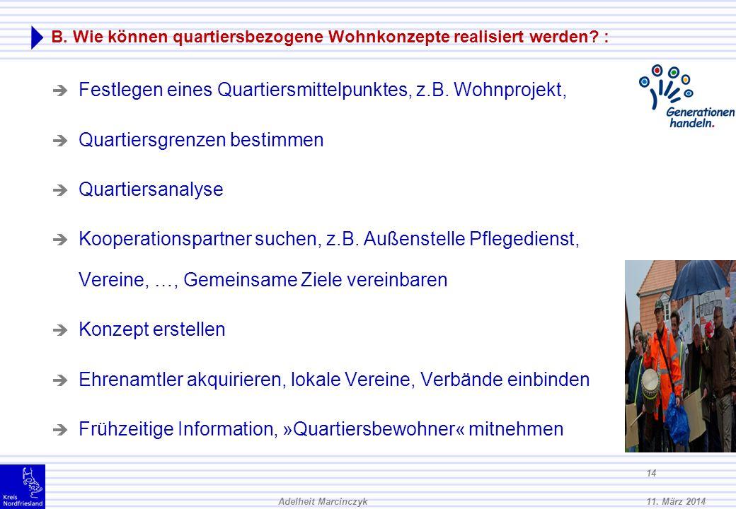 11. März 2014Adelheit Marcinczyk 13 B. Was sind Quartierskonzepte? : Umsetzungsverfahren von Quartierskonzepten Partizipation und Mitwirkung der Bürge