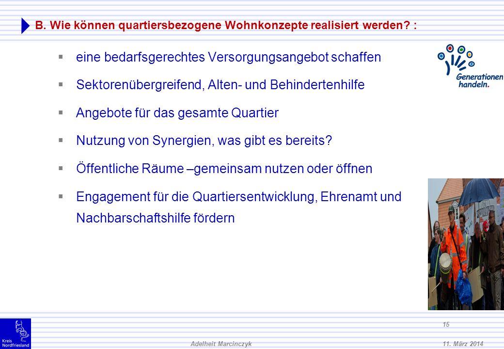 11. März 2014Adelheit Marcinczyk 14 B. Wie können quartiersbezogene Wohnkonzepte realisiert werden? : Festlegen eines Quartiersmittelpunktes, z.B. Woh
