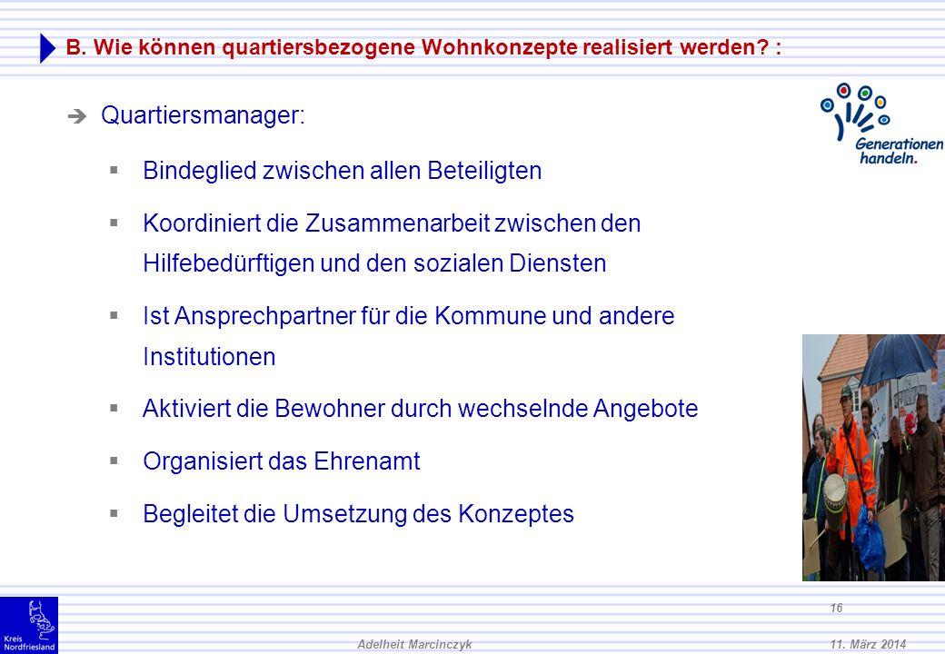 11. März 2014Adelheit Marcinczyk 15 B. Wie können quartiersbezogene Wohnkonzepte realisiert werden? : eine bedarfsgerechtes Versorgungsangebot schaffe
