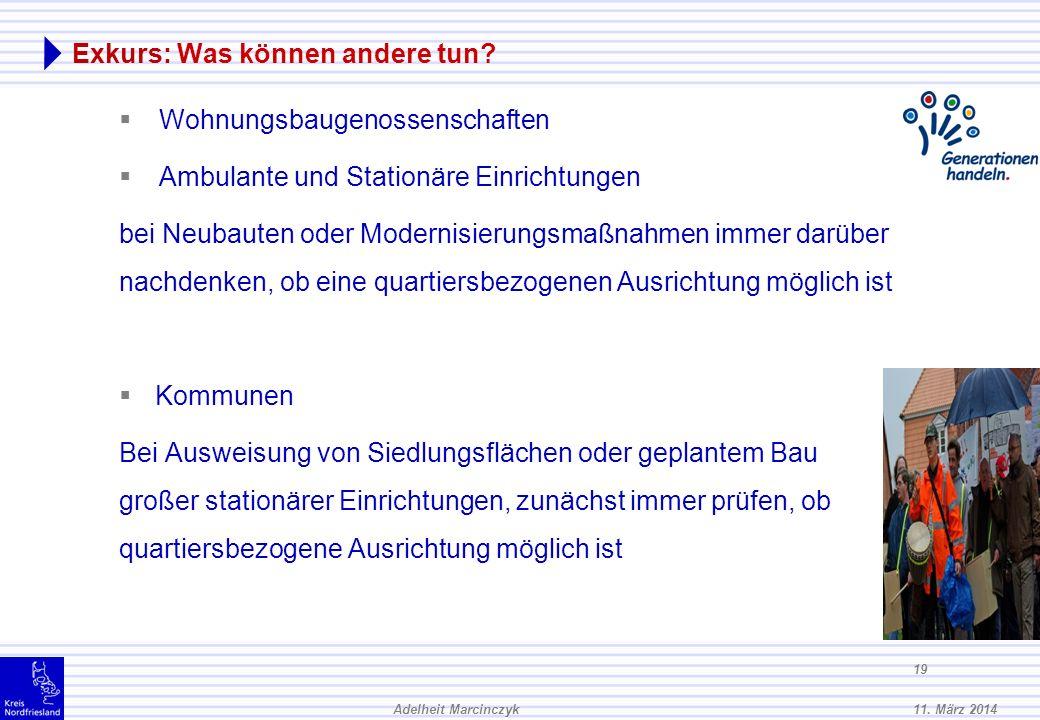 11. März 2014Adelheit Marcinczyk 18 Exkurs: Was kann der Kreis Nordfriesland tun? Information, Moderation und Beratung Planungsphase: Quartiersanalyse