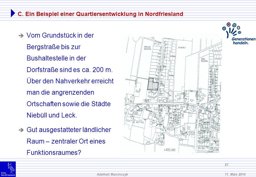 11. März 2014Adelheit Marcinczyk 22 C. Ein Beispiel einer Quartiersentwicklung in Nordfriesland