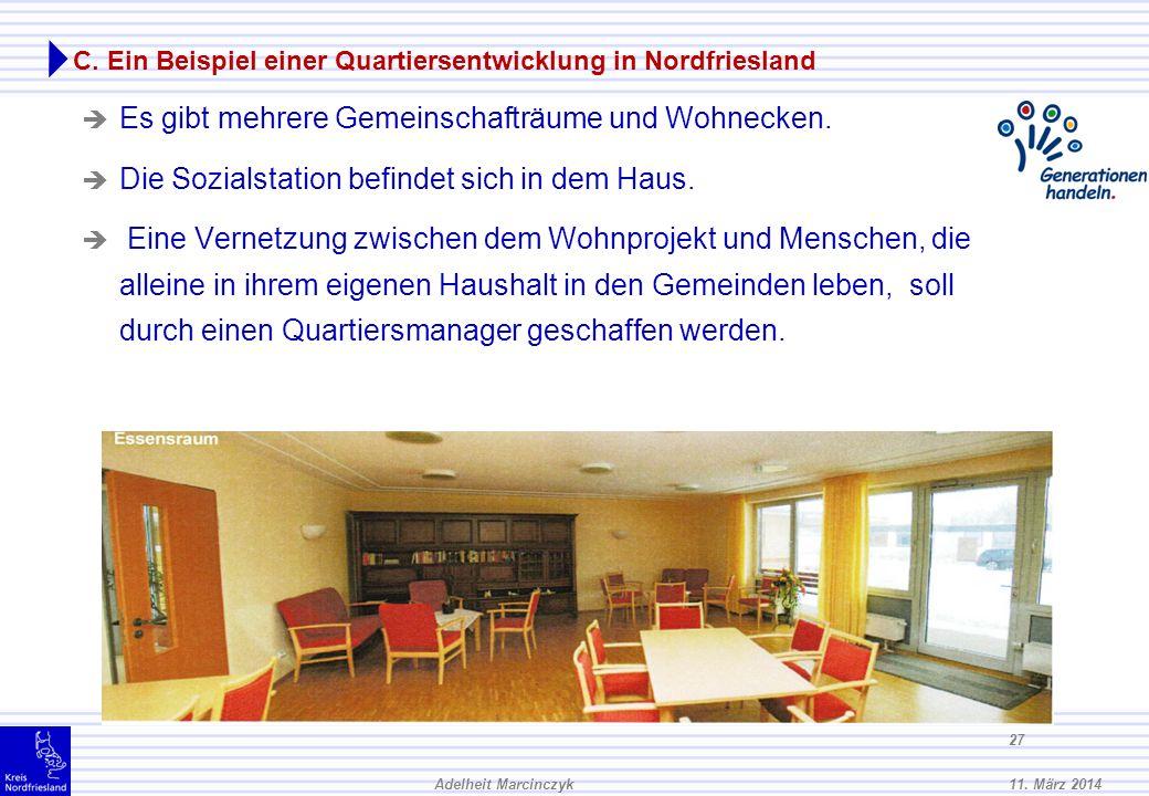 11. März 2014Adelheit Marcinczyk 26 C. Ein Beispiel einer Quartiersentwicklung in Nordfriesland