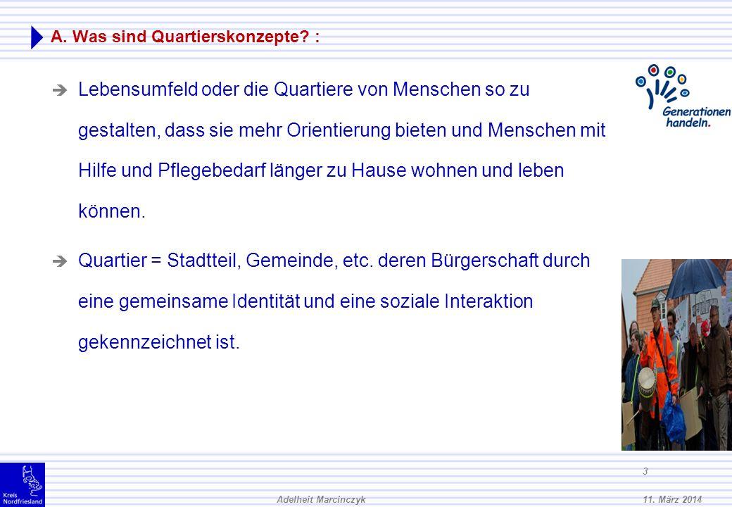 11. März 2014Adelheit Marcinczyk 2 Das erwartet Sie: A. Was sind Quartierskonzepte? B. Wie können Quartierskonzepte realisiert werden? C. Ein Beispiel