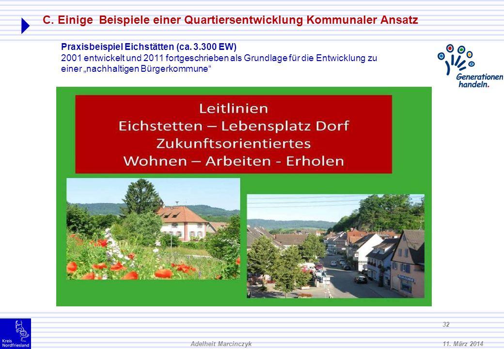 11. März 2014Adelheit Marcinczyk 31 C. Einige Beispiele einer Quartiersentwicklung Es bietet 40 barrierefreie Wohnungen und ein Service-Zentrum mit Ge