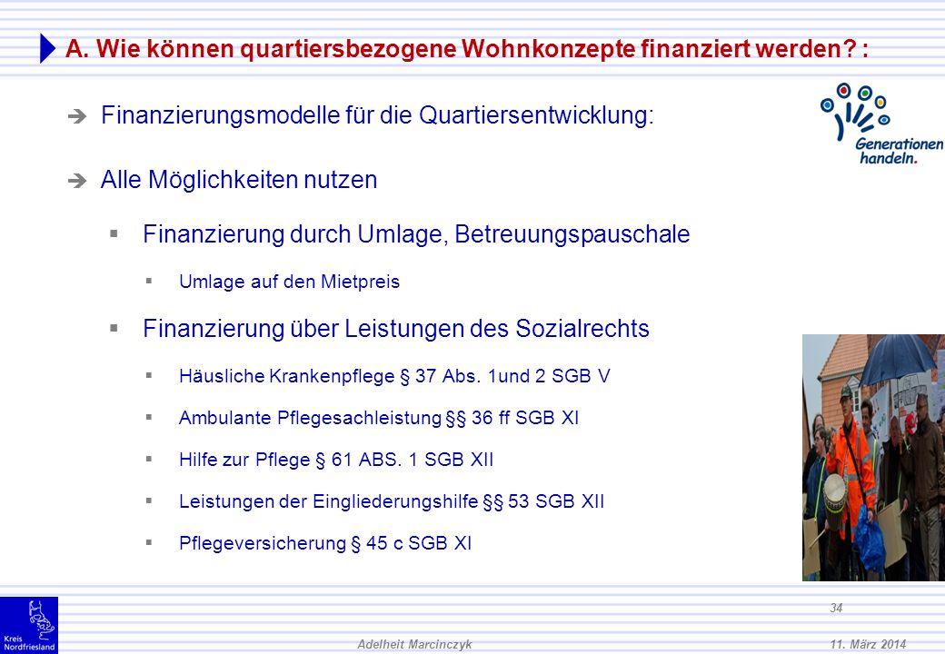 11. März 2014Adelheit Marcinczyk 33 Das erwartet Sie: A. Wie können Quartierskonzepte finanziert werden?