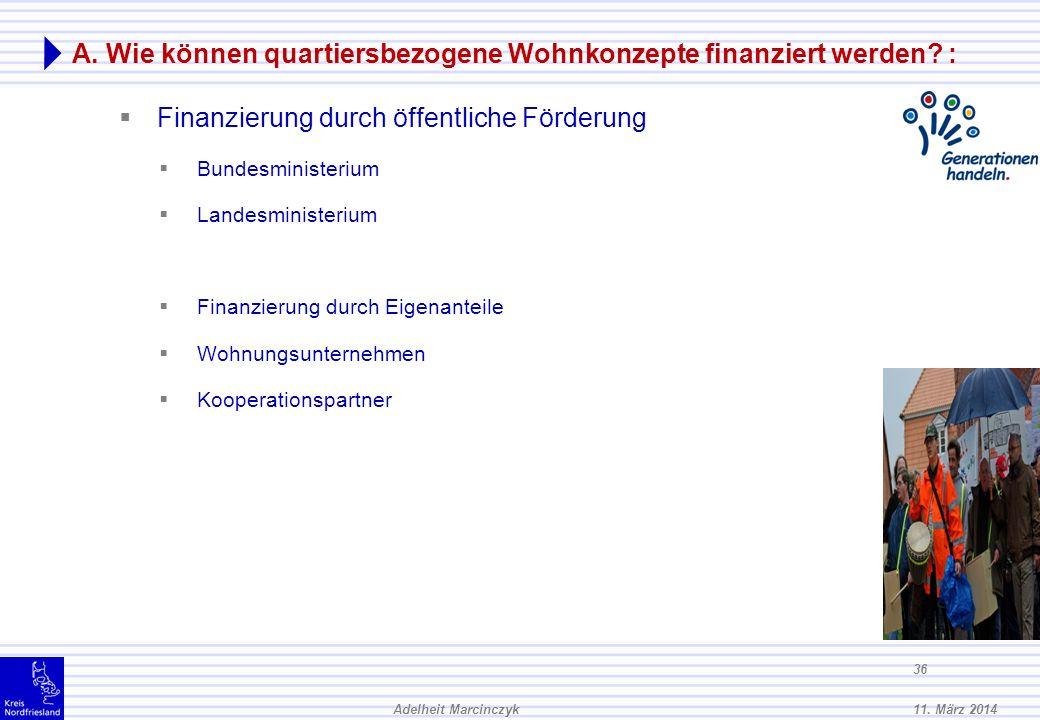 11. März 2014Adelheit Marcinczyk 35 A. Wie können quartiersbezogene Wohnkonzepte finanziert werden? : Finanzierung im Rahmen kommunaler Daseinsvorsorg