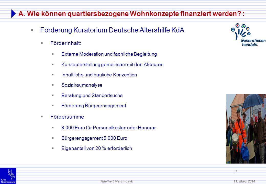 11. März 2014Adelheit Marcinczyk 36 A. Wie können quartiersbezogene Wohnkonzepte finanziert werden? : Finanzierung durch öffentliche Förderung Bundesm