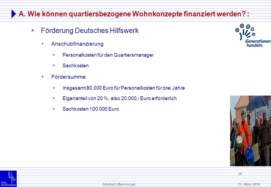 11. März 2014Adelheit Marcinczyk 37 A. Wie können quartiersbezogene Wohnkonzepte finanziert werden? : Förderung Kuratorium Deutsche Altershilfe KdA Fö