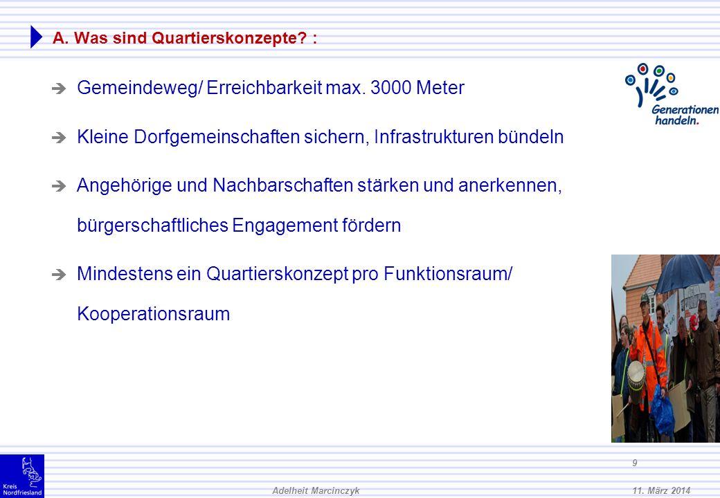 11. März 2014Adelheit Marcinczyk 8 A. Was sind Quartierskonzepte? : Versorgungssicherheit im Umfeld des quartiersbezogenen Wohnkonzeptes 300 bis 800 H