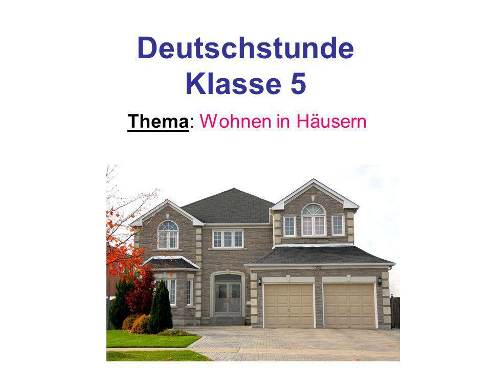 Deutschstunde Klasse 5 Thema: Wohnen in Häusern