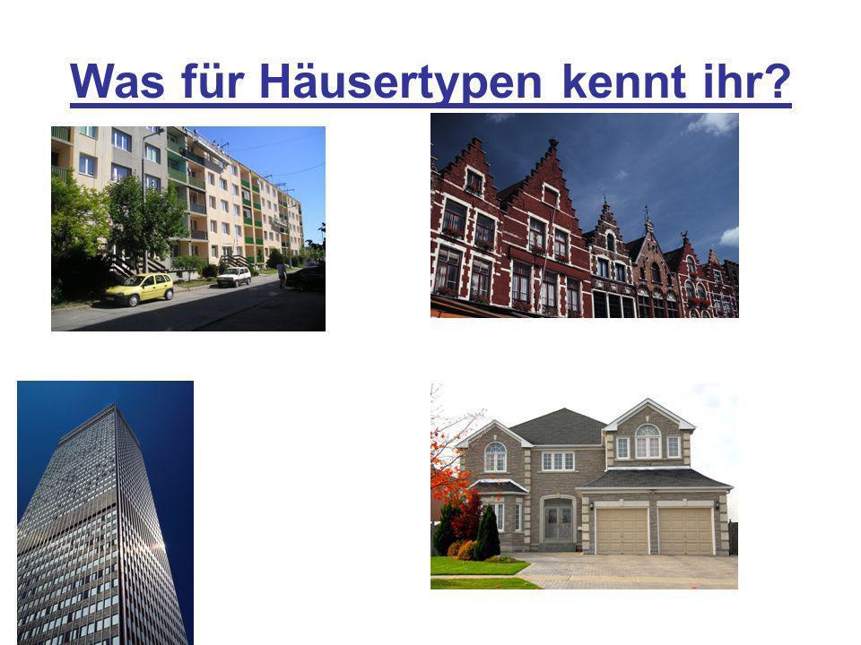 Was für Häusertypen kennt ihr?