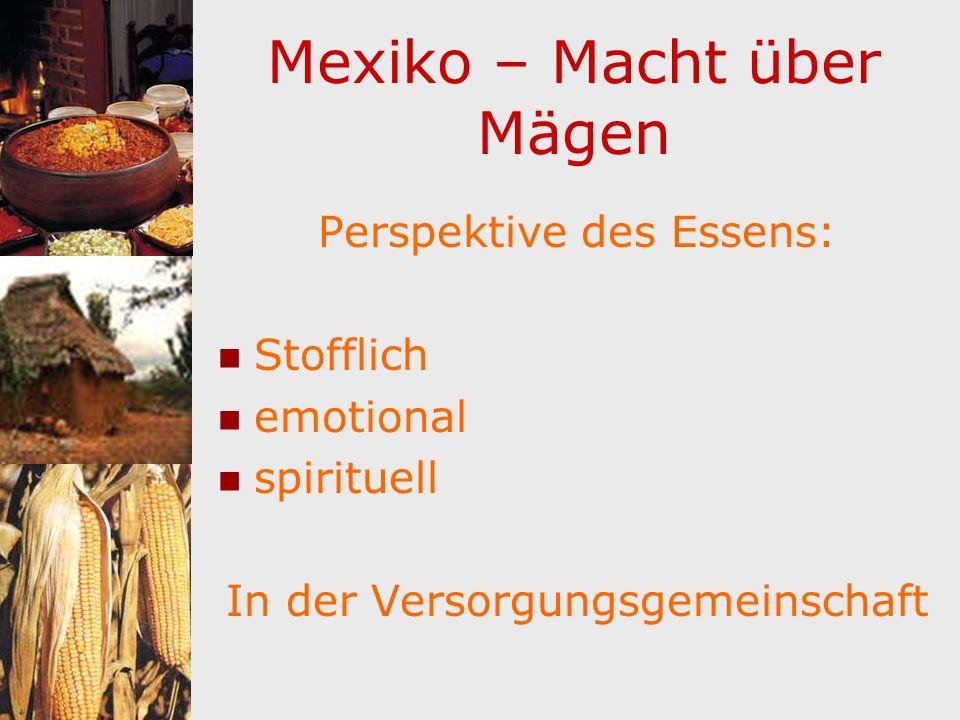 Mexiko – Macht über Mägen Perspektive des Essens: Stofflich emotional spirituell In der Versorgungsgemeinschaft