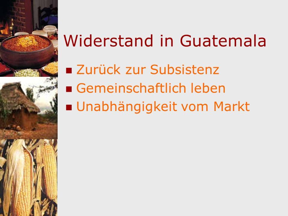 Widerstand in Guatemala Zurück zur Subsistenz Gemeinschaftlich leben Unabhängigkeit vom Markt