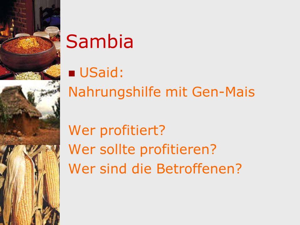 Sambia USaid: Nahrungshilfe mit Gen-Mais Wer profitiert? Wer sollte profitieren? Wer sind die Betroffenen?