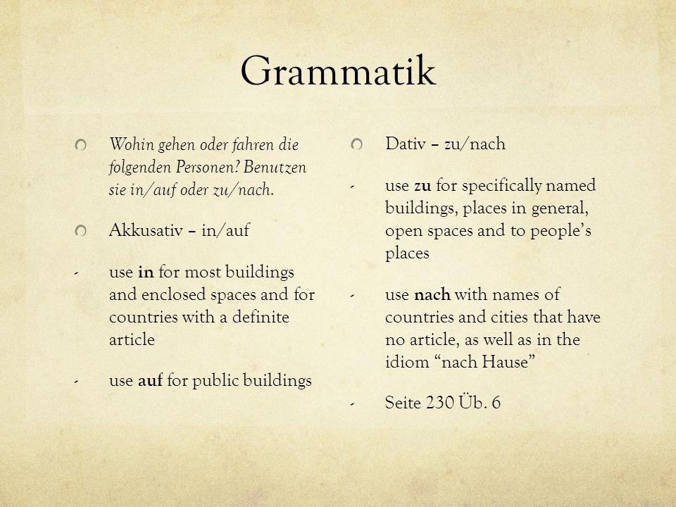 Grammatik Wohin gehen oder fahren die folgenden Personen? Benutzen sie in/auf oder zu/nach. Akkusativ – in/auf - use in for most buildings and enclose