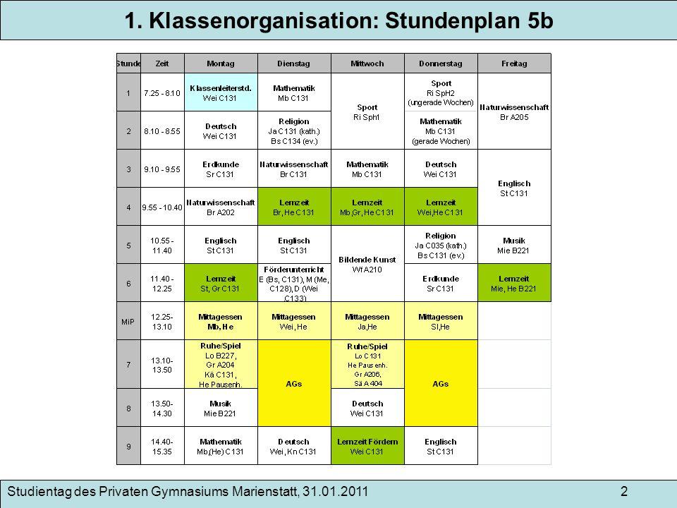 Studientag des Privaten Gymnasiums Marienstatt, 31.01.2011 2 1. Klassenorganisation: Stundenplan 5b