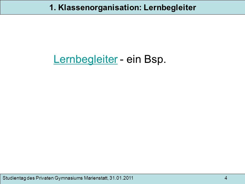 Studientag des Privaten Gymnasiums Marienstatt, 31.01.2011 4 1. Klassenorganisation: Lernbegleiter LernbegleiterLernbegleiter - ein Bsp.