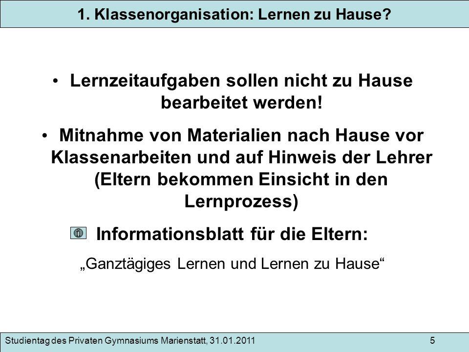 Studientag des Privaten Gymnasiums Marienstatt, 31.01.2011 5 1. Klassenorganisation: Lernen zu Hause? Lernzeitaufgaben sollen nicht zu Hause bearbeite