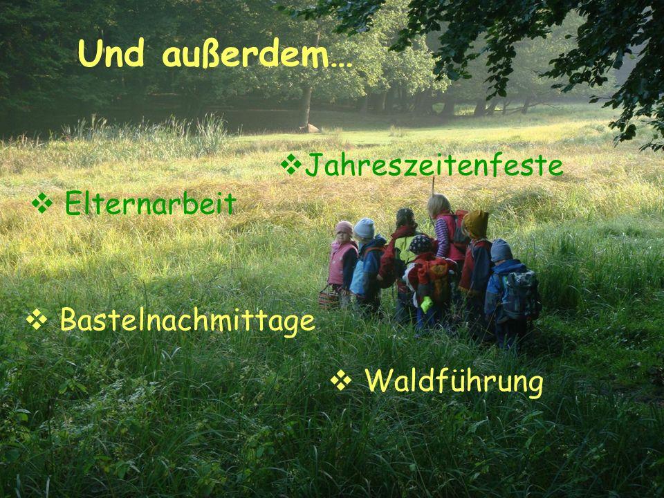 Und außerdem… Elternarbeit Jahreszeitenfeste Bastelnachmittage Waldführung