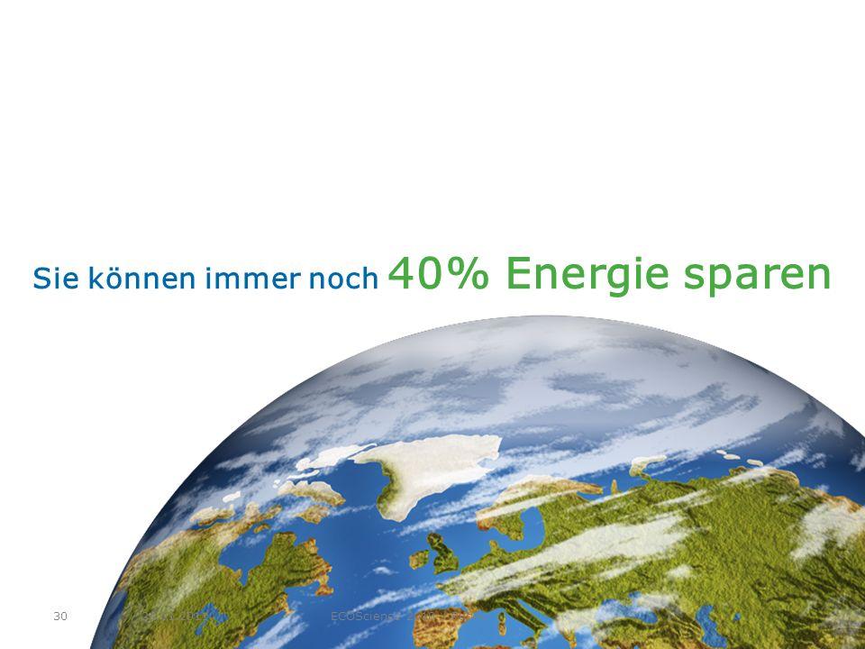 24.01.2011ECOScience 2010 / Public30 Sie können immer noch 40% Energie sparen