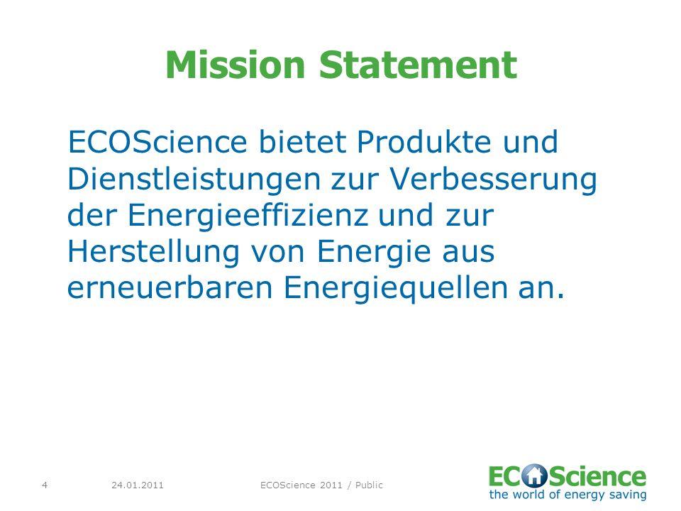 24.01.2011ECOScience 2011 / Public4 Mission Statement ECOScience bietet Produkte und Dienstleistungen zur Verbesserung der Energieeffizienz und zur He