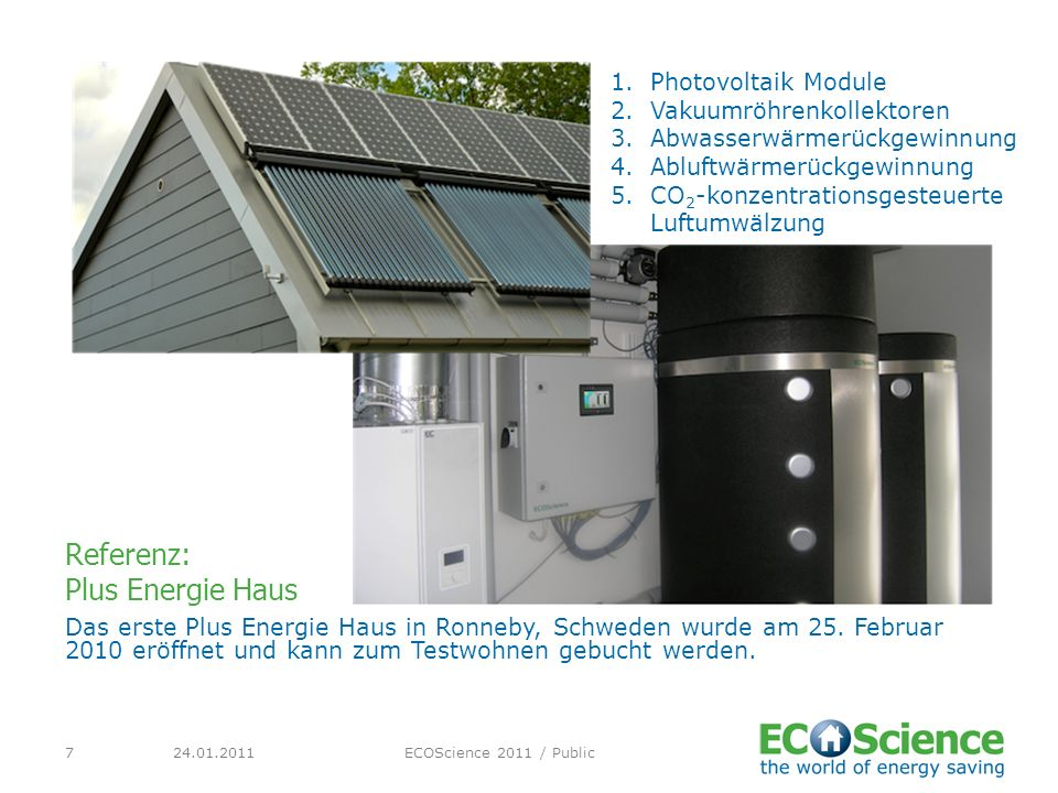 24.01.2011ECOScience 2011 / Public7 Das erste Plus Energie Haus in Ronneby, Schweden wurde am 25. Februar 2010 eröffnet und kann zum Testwohnen gebuch