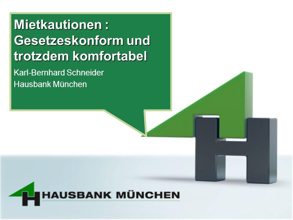 Mietkautionen : Gesetzeskonform und trotzdem komfortabel Karl-Bernhard Schneider Hausbank München