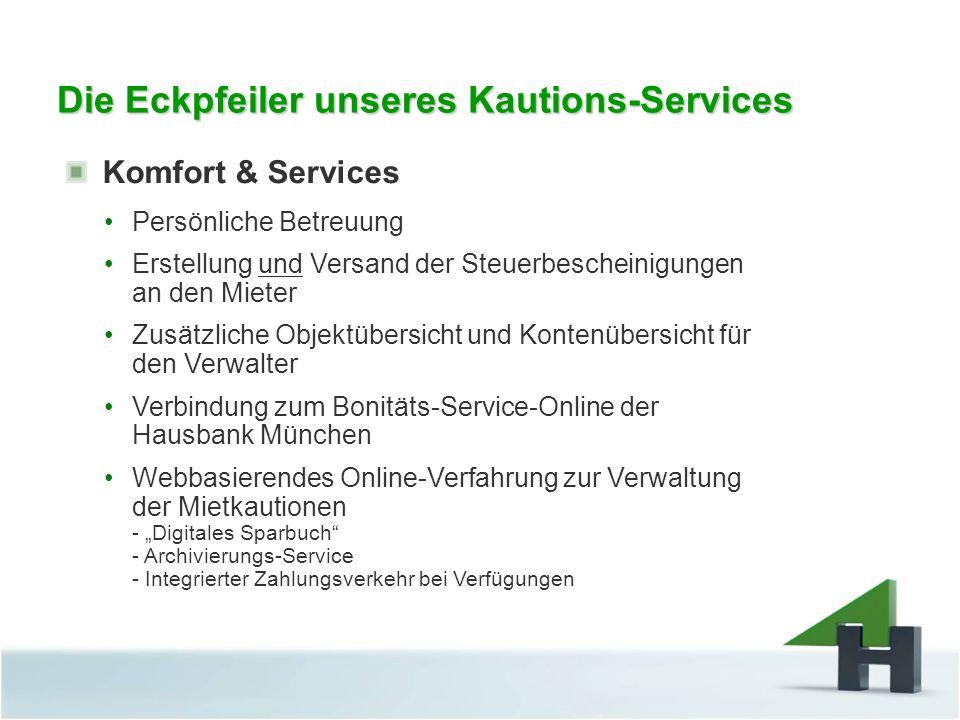 Die Eckpfeiler unseres Kautions-Services Komfort & Services Persönliche Betreuung Erstellung und Versand der Steuerbescheinigungen an den Mieter Zusät