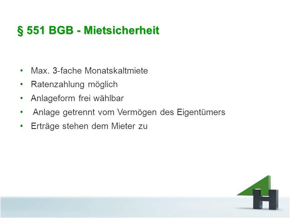 § 551 BGB - Mietsicherheit Max. 3-fache Monatskaltmiete Ratenzahlung möglich Anlageform frei wählbar Anlage getrennt vom Vermögen des Eigentümers Ertr