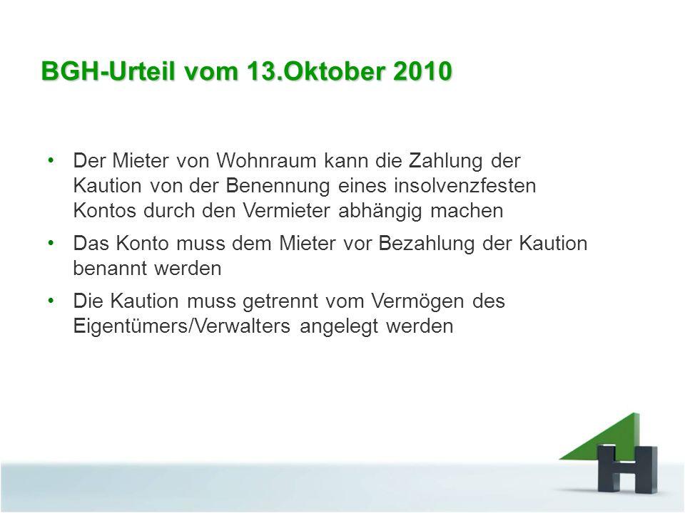 BGH-Urteil vom 13.Oktober 2010 Der Mieter von Wohnraum kann die Zahlung der Kaution von der Benennung eines insolvenzfesten Kontos durch den Vermieter