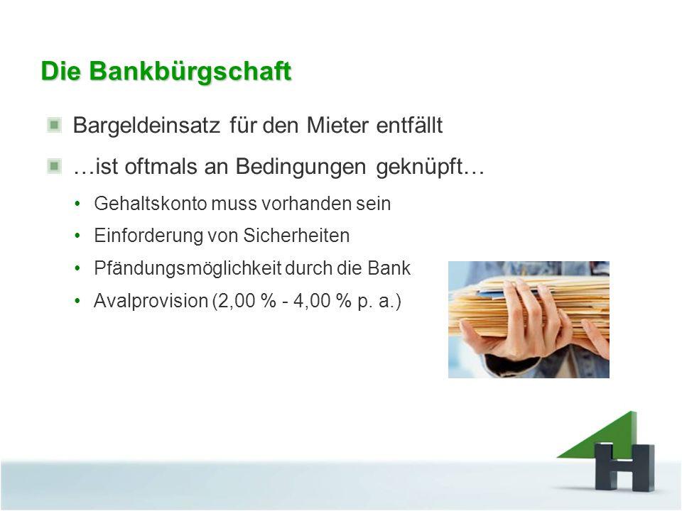 Die Bankbürgschaft Bargeldeinsatz für den Mieter entfällt …ist oftmals an Bedingungen geknüpft… Gehaltskonto muss vorhanden sein Einforderung von Sich