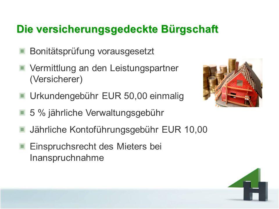 Die versicherungsgedeckte Bürgschaft Bonitätsprüfung vorausgesetzt Vermittlung an den Leistungspartner (Versicherer) Urkundengebühr EUR 50,00 einmalig