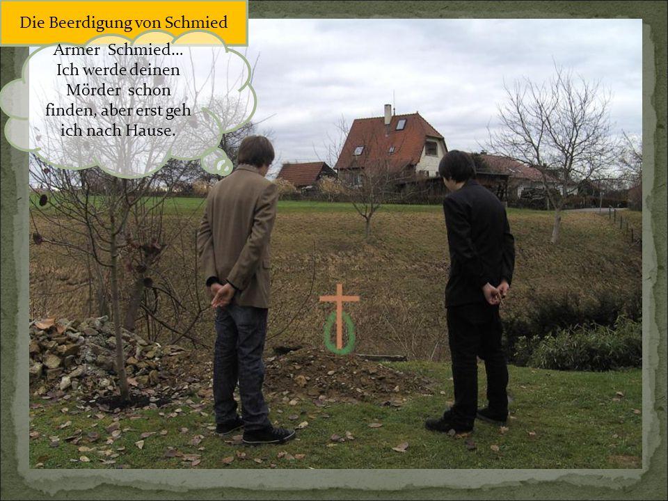 Die Beerdigung von Schmied Armer Schmied… Ich werde deinen Mörder schon finden, aber erst geh ich nach Hause.