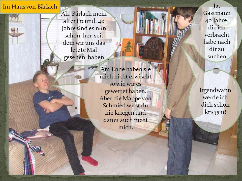 Ah, Bärlach mein alter Freund. 40 Jahre sind es nun schon her, seit dem wir uns das letzte Mal gesehen haben Ja, Gastmann 40 Jahre, die ich verbracht