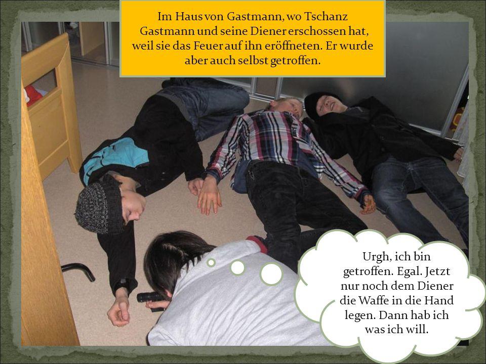 Im Haus von Gastmann, wo Tschanz Gastmann und seine Diener erschossen hat, weil sie das Feuer auf ihn eröffneten. Er wurde aber auch selbst getroffen.