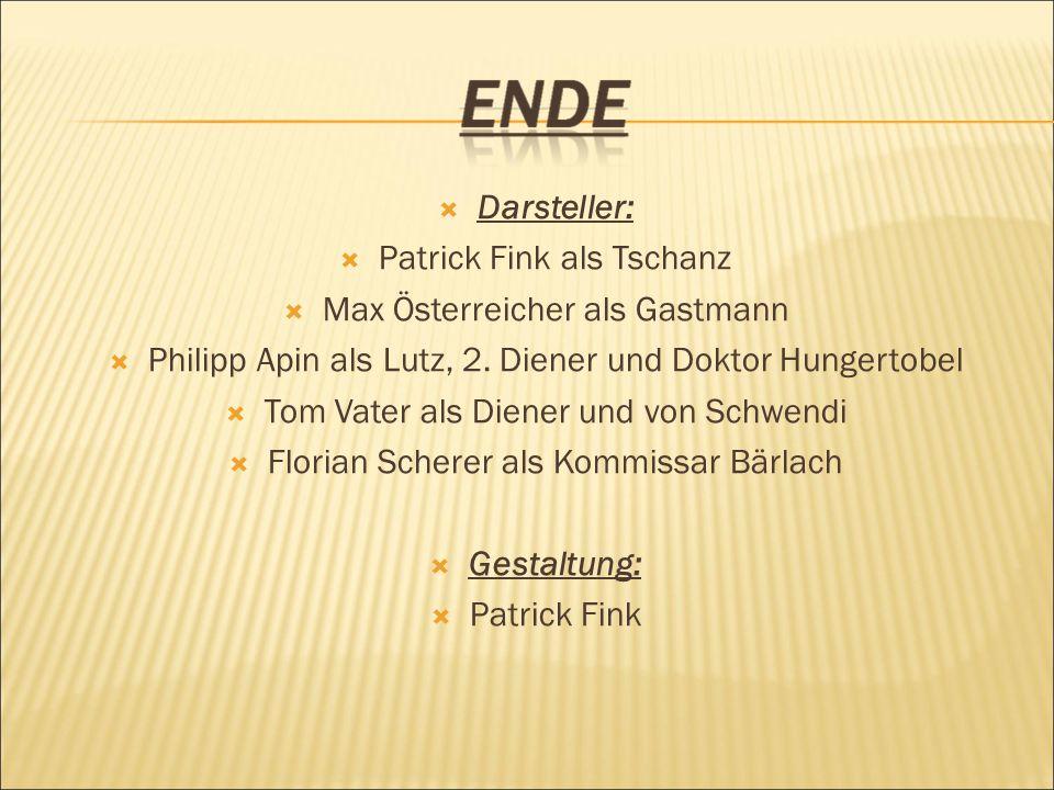 Darsteller: Patrick Fink als Tschanz Max Österreicher als Gastmann Philipp Apin als Lutz, 2. Diener und Doktor Hungertobel Tom Vater als Diener und vo