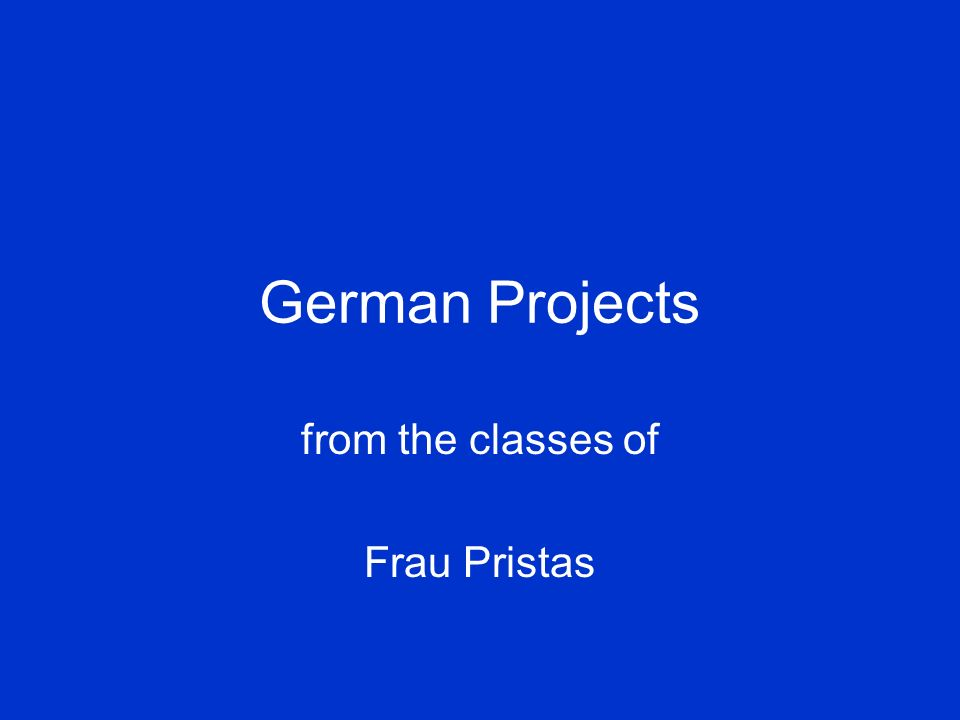 German Projects from the classes of Frau Pristas