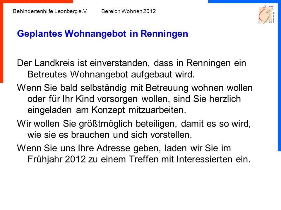 Behindertenhilfe Leonberg e.V. Bereich Wohnen 2012 Geplantes Wohnangebot in Renningen Der Landkreis ist einverstanden, dass in Renningen ein Betreutes