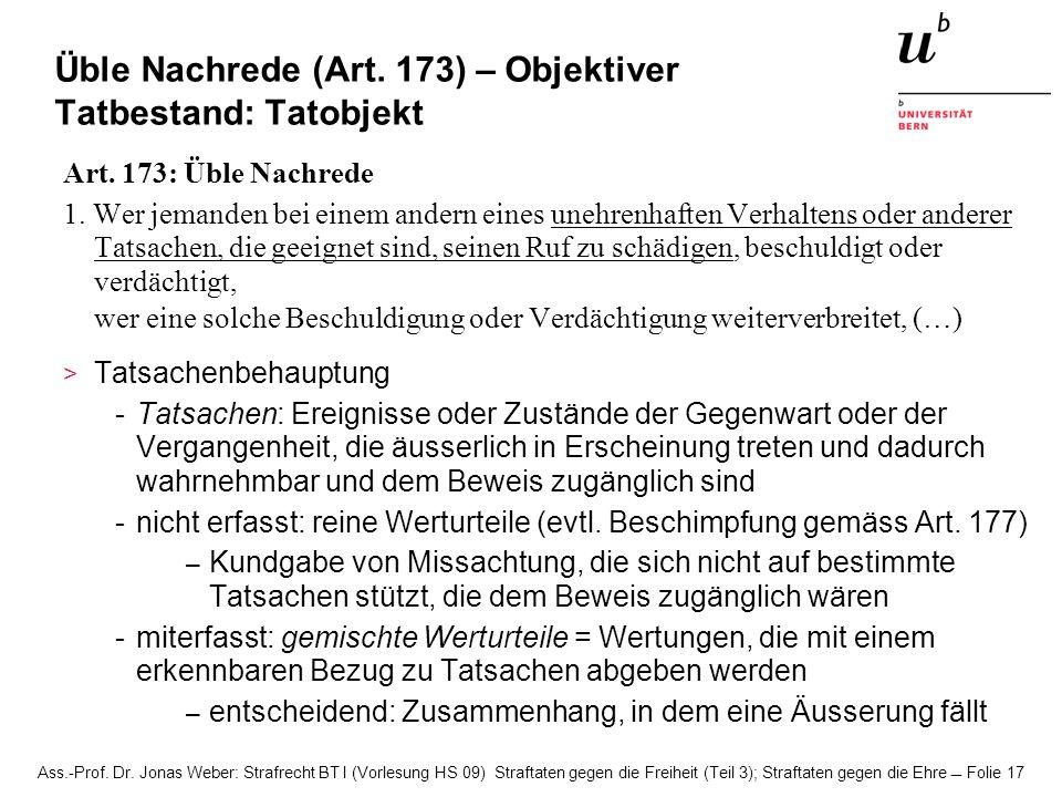 Ass.-Prof. Dr. Jonas Weber: Strafrecht BT I (Vorlesung HS 09) Straftaten gegen die Freiheit (Teil 3); Straftaten gegen die Ehre Folie 17 Üble Nachrede
