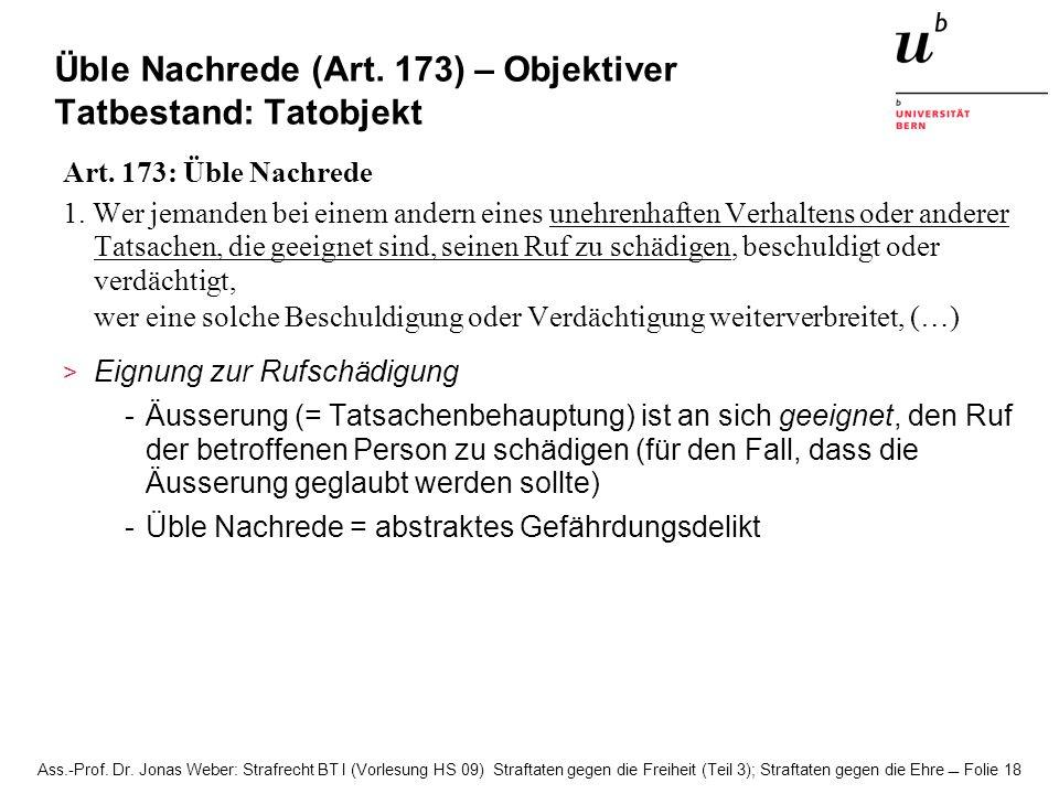 Ass.-Prof. Dr. Jonas Weber: Strafrecht BT I (Vorlesung HS 09) Straftaten gegen die Freiheit (Teil 3); Straftaten gegen die Ehre Folie 18 Üble Nachrede