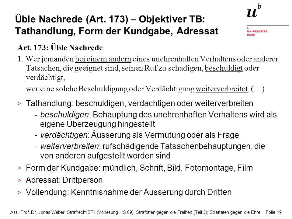 Ass.-Prof. Dr. Jonas Weber: Strafrecht BT I (Vorlesung HS 09) Straftaten gegen die Freiheit (Teil 3); Straftaten gegen die Ehre Folie 19 Üble Nachrede