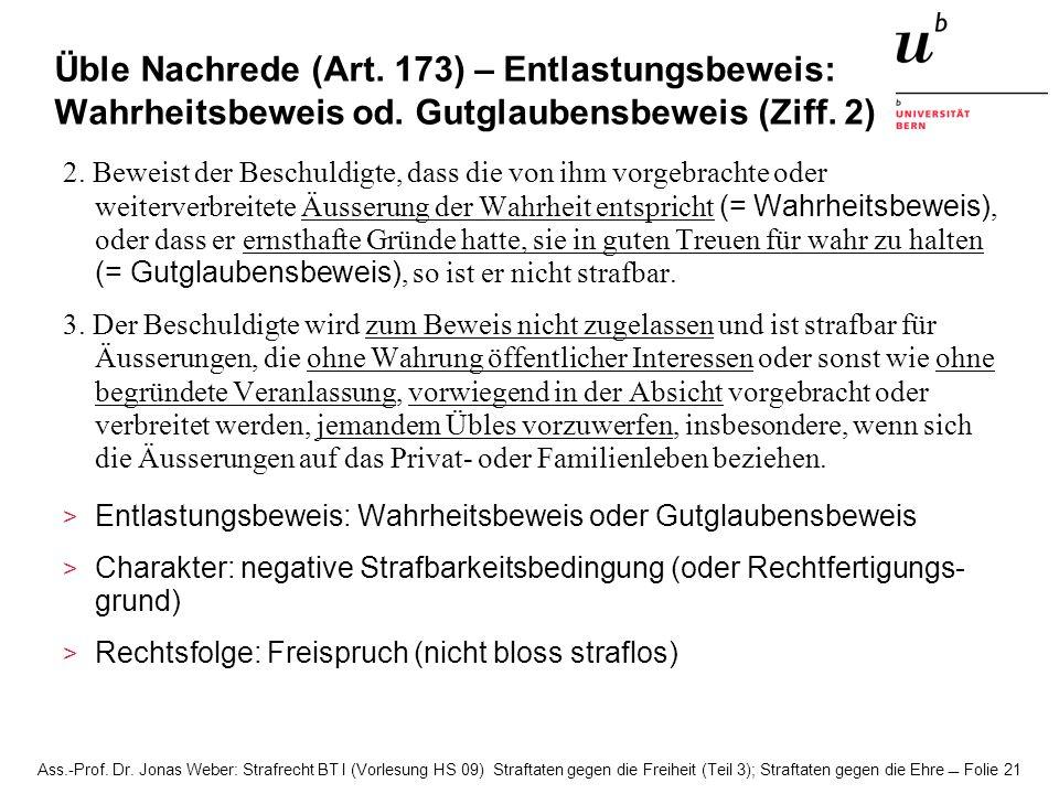 Ass.-Prof. Dr. Jonas Weber: Strafrecht BT I (Vorlesung HS 09) Straftaten gegen die Freiheit (Teil 3); Straftaten gegen die Ehre Folie 21 Üble Nachrede