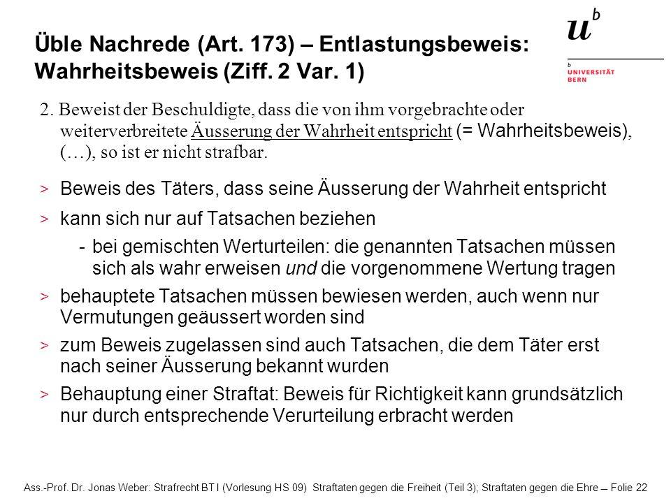 Ass.-Prof. Dr. Jonas Weber: Strafrecht BT I (Vorlesung HS 09) Straftaten gegen die Freiheit (Teil 3); Straftaten gegen die Ehre Folie 22 Üble Nachrede