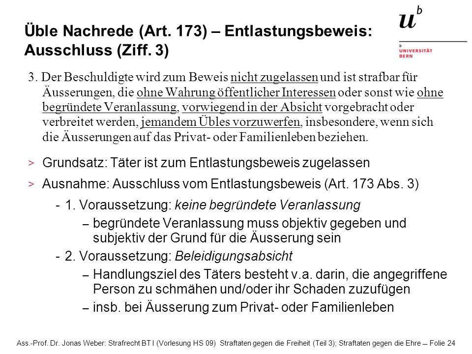 Ass.-Prof. Dr. Jonas Weber: Strafrecht BT I (Vorlesung HS 09) Straftaten gegen die Freiheit (Teil 3); Straftaten gegen die Ehre Folie 24 Üble Nachrede